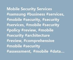 Mobile Security Services #samsung #business #services, #mobile #security, #security #services, #mobile #security #policy #review, #mobile #security #architecture #review, #comprehensive #mobile #security #assessment, #mobile #data #security http://gambia.remmont.com/mobile-security-services-samsung-business-services-mobile-security-security-services-mobile-security-policy-review-mobile-security-architecture-review-comprehensive-mobile-secur/  # Security Services Security as an enabler of…