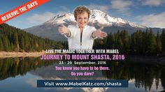 EXPERIENCE THE MAGIC WITH MABEL SPIRITUAL JOURNEY TO MOUNT SHASTA 2016 FRIDAY SEPTEMBER 23 THRU THURSDAY SEPTEMBER 29, 2016  ** BILINGUAL TOUR IN ENGLISH - SPANISH ** For more information visit http://mabelkatz.com/shasta/