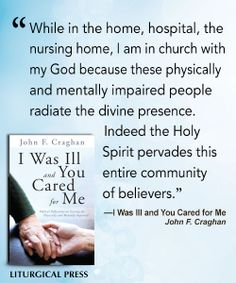 I Was Ill and You Cared for Me Biblical Reflections on Serving the Physically and Mentally Impaired John F. Craghan