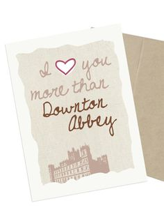 This is perhaps the best compliment you could give your Valentine. (Just don't tell Lady Mary.)    #valentines #cards