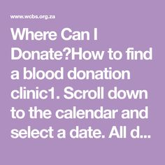 Where Can I Donate?How to find a blood donation clinic1. Scroll down to the calendar and select a date. All dates with blood drops indicate that there are donation events taking place on that date.2. Filter blood donation events by selecting a location. (If unsure, scroll further down the page for