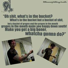 What's in the bucket? Best song by rev EVER!
