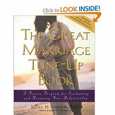 The Great Marriage Tune-Up Book: A Proven Program for Evaluating and Renewing Your Relationship: Jeffry H. Larson: Yet to read not sure.....
