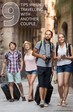 """9 Planning Tips when Travelling with Another Couple. Keep this in mind the next time someone at a dinner party says """"Hey, lets go on vacation together!"""""""