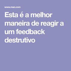 Esta é a melhor maneira de reagir a um feedback destrutivo