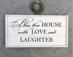 A personal favorite from my Etsy shop https://www.etsy.com/listing/499720642/bless-this-house-with-love-and-laughter