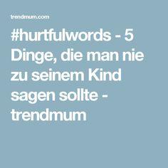 #hurtfulwords - 5 Dinge, die man nie zu seinem Kind sagen sollte - trendmum