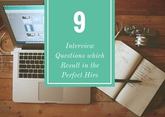 9 Interview questions you should be asking to get the perfect hire