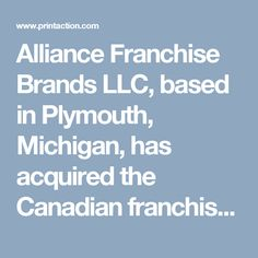 Alliance Franchise Brands LLC, based in Plymouth, Michigan, has acquired the Canadian franchise organization KKP Canada, based in Richmond Hill, Ontario. The agreement adds 50 franchise locations to Alliance Franchise Brands' portfolio, which includes more than 600 locations in North America and the United Kingdom. The company's brands include Allegra, Speedy Printing, image360, Insty-Prints, Signs by Tomorrow, Signs Now, Zippy Print (also Canadian), ... (PrintAction 4 November 2016)