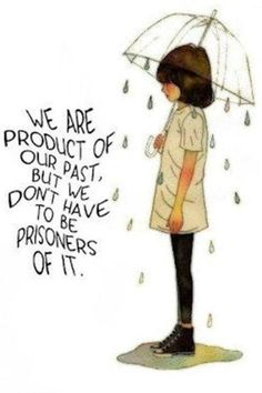 we are product of our past...
