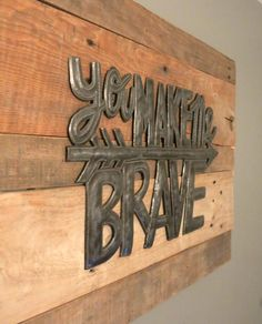 Amazing metal sign from UgandaLoveIt on Etsy mounted on a Pallet Wood Sign   You make Me Brave   Adventure Nursery   Baby Boy Brave   Rustic Woodland Nursery