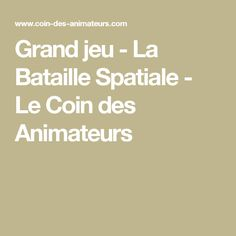 Grand jeu - La Bataille Spatiale - Le Coin des Animateurs