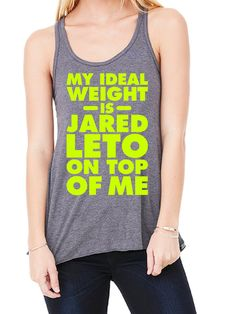 Hey, I found this really awesome  Etsy listing at https://www.etsy.com/listing/188386236/my-ideal-weight-is-jared-leto-on-top-of