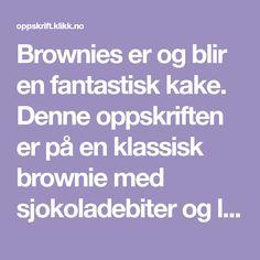 Brownies er og blir en fantastisk kake. Denne oppskriften er på en klassisk brownie med sjokoladebiter og litt kaffe.