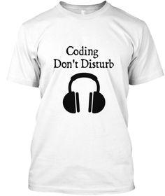 Coding   Don't Disturb White T-Shirt Front