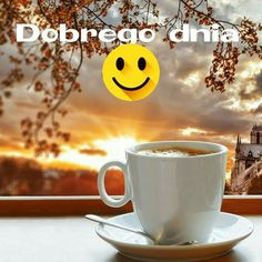 Dzień dobry Good Morning, Messages, Humor, Tableware, Cards, Pictures, Motto, Hygge, Facebook