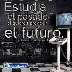 Estudia el pasado si quieres predecir el futuro. Confucio http://selvv.com/las-nuevas-tecnologias/