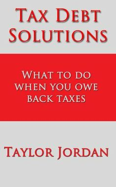 Tax Debt Solutions: What to do when you owe back taxes by Taylor Jordan. $3.81. Publisher: TCS Media (March 23, 2012). 121 pages