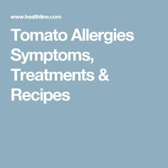 Tomato Allergies Symptoms, Treatments & Recipes