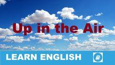 Angol kifejezések egy percben videó lecke. Nézzük meg, mit jelent ez az angol kifejezés: Up in the Air, és hogyan használjuk a hétköznapi angol beszédben.