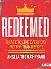 REDEEMED Grace To Live Every Day Better Than Before, a Bible study by Angela Thomas-Pharr