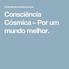 Consciência Cósmica – Por um mundo melhor.
