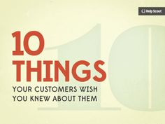 10 Things Your Customers Wish You Knew About Them by Help Scout via slideshare