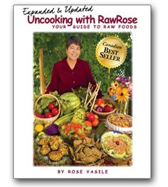 Uncooking With RawRose - Raw Food Diet and Recipes
