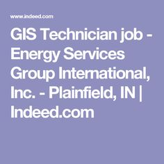 GIS Technician job - Energy Services Group International, Inc. - Plainfield, IN | Indeed.com Cover Letter Format, Energy Services, Entry Level, Lettering, Group, Drawing Letters, Brush Lettering