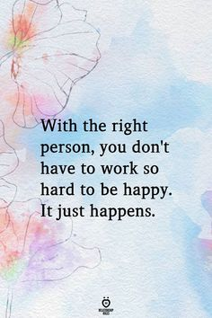 With the right person, you don't have to work so hard to be happy - With the right person, you don't have to work so hard to be happy. Adore prices can easily spice up your own love life Hard Quotes, True Quotes, Quotes Quotes, Peace Quotes, Happiness Quotes, Deep Quotes, Smile Quotes, Relationship Picture Quotes, Relationship Rules