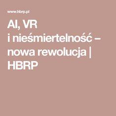 AI, VR inieśmiertelność – nowa rewolucja | HBRP
