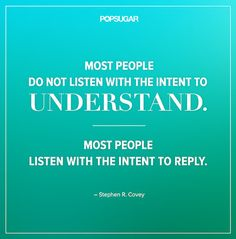 "Quote: ""Most people do not listen with the intent to understand. Most people listen with the intent to reply."" Lesson to learn: Ask yourself if you're truly listening to others or if you're being distracted by your own chatter. Sometimes, listening means staying silent to give others a chance to talk, soaking it in, then perhaps responding if your response is needed. Source: Shutterstock"