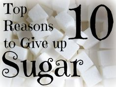 Top 10 Reasons to Give up Sugar http://intoxicatedonlife.com/2013/03/13/the-top-10-reasons-to-give-up-sugar/