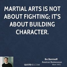 Bo Bennett Bo Bennett Martial Arts Is Not About Fighting Its About Jpg Martial Arts Quotes, Martial Arts Workout, Karate Quotes, Tang Soo Do, Kyokushin, Martial Artists, Brazilian Jiu Jitsu, Judo, Frases