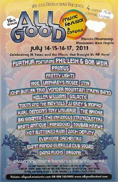 Promotional concert poster for the All Good Music Festival featuring Furthur, Primus, Pretty Lights, moe., Umphrey's McGee, STS9, Warren Haynes Band, Karl Denson's Tiny Universe,John Butler Trio,  Keller Williams, Galactic, Toots and the Maytals, JJ Grey and Mofro, Big Gigantic, and many more in Masontown, WV in 2011. 11 x 17 on card stock.