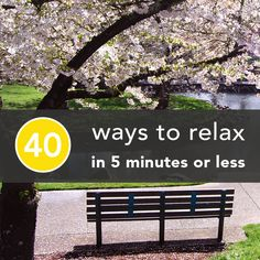 40 ways to relax in 5 minutes or less.