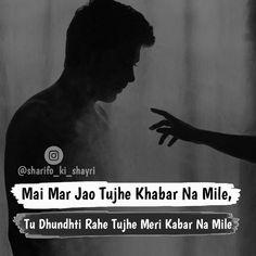 Mai mar jao Tujhe khabar na mile Tu dhundhta tahe Tujhe meri kabar na mile Hindi Quotes, Quotations, Qoutes, Cute Quotes, Sad Quotes, Heart Touching Shayari, Broken Relationships, My Diary, Book Worms