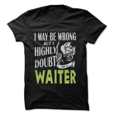 Waiter Doubt Wrong... - 99 Cool Job Shirt ! - #mothers day gift #handmade gift. OBTAIN LOWEST PRICE => https://www.sunfrog.com/LifeStyle/Waiter-Doubt-Wrong--99-Cool-Job-Shirt-.html?68278