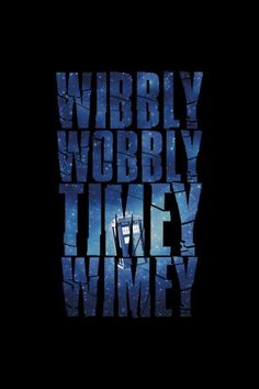 """It's more like a big bowl of wibbly wobbly... Timey wimey... Stuff."" The Tenth Doctor, Blink, 2007."