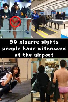 50 bizarre sights people have witnessed at the airport
