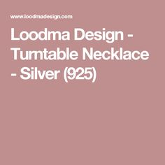 Loodma Design - Turntable Necklace - Silver (925)