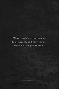 True ... most of the time. Some times your friends do need an explanation. To expect otherwise is irrational.