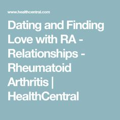Dating and Finding Love with RA - Relationships - Rheumatoid Arthritis | HealthCentral