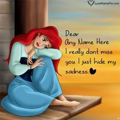 Write name on Disney Princess Sad Missing You images with best online generator with name editing options. Missing You Love Quotes, Sad Love Quotes, Love Yourself Quotes, Miss U Images, Missing Someone Special, Romantic Love Images, Images For Facebook Profile, Manga Anime Girl, Name Pictures