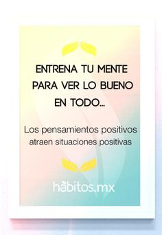 ¡Todo tiene su lado bueno! Entrena tu mente para verlo… ¡Los pensamientos positivos atraen situaciones positivas!
