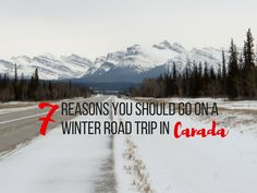 Take to the road and experience Canada during the most beautiful season of all - here are seven great reasons why you should go on a road trip in Canada this winter