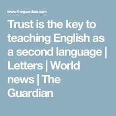 Trust is the key to teaching English as a second language   Letters   World news   The Guardian