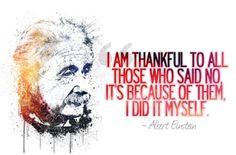 I am thankful to all those who said no...