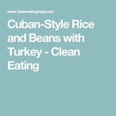Cuban-Style Rice and Beans with Turkey - Clean Eating