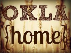 Oklahoma ♥.born in western OK. NOT IN MY NATIVE STATE NOW BUT OKLAHOMA WILL ALWAYS BE ....HOME